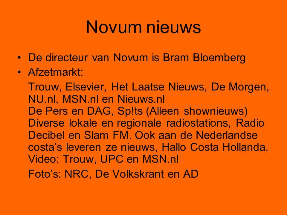 Novum nieuws De directeur van Novum is Bram Bloemberg Afzetmarkt: Trouw, Elsevier, Het Laatse Nieuws, De Morgen, NU.nl, MSN.nl en Nieuws.nl De Pers en DAG, Sp!ts (Alleen shownieuws) Diverse lokale en regionale radiostations, Radio Decibel en Slam FM.