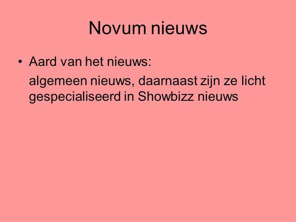 Novum nieuws Aard van het nieuws: algemeen nieuws, daarnaast zijn ze licht gespecialiseerd in Showbizz nieuws