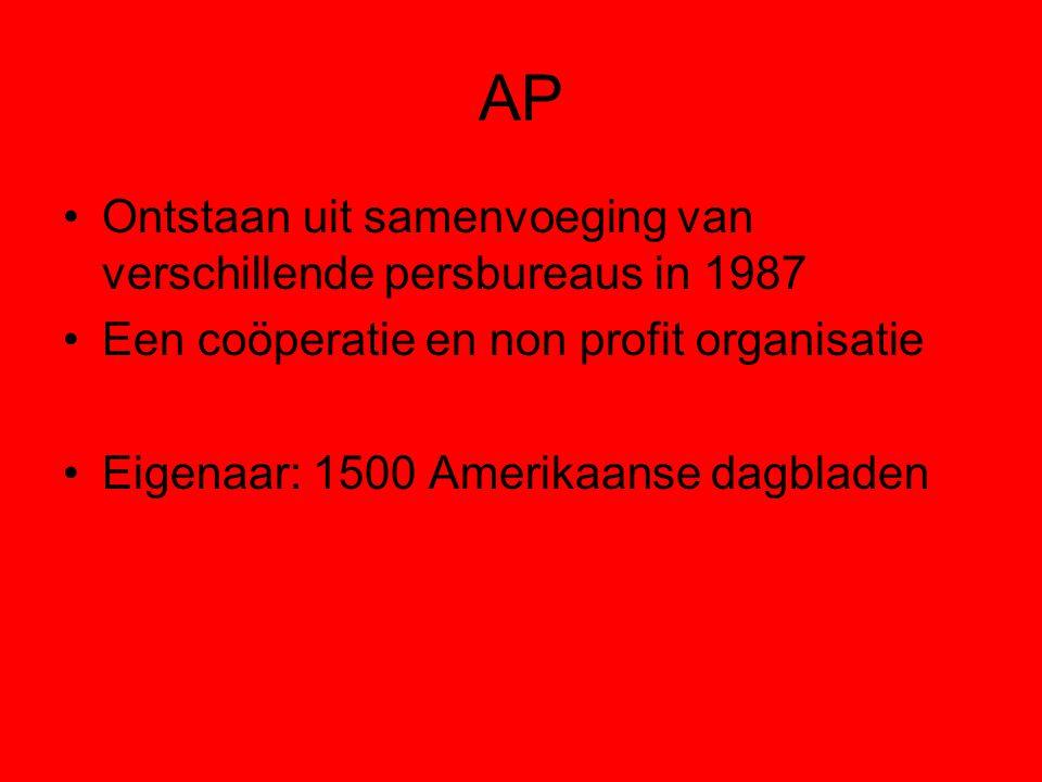 AP Ontstaan uit samenvoeging van verschillende persbureaus in 1987 Een coöperatie en non profit organisatie Eigenaar: 1500 Amerikaanse dagbladen