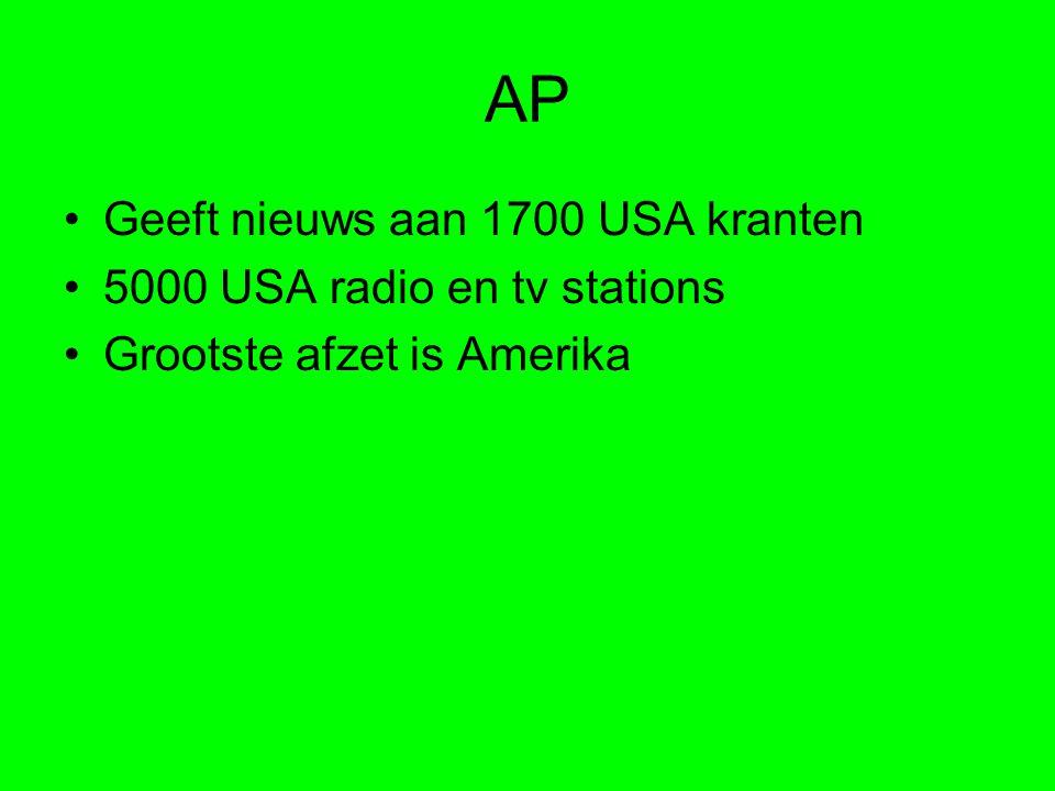 AP Geeft nieuws aan 1700 USA kranten 5000 USA radio en tv stations Grootste afzet is Amerika