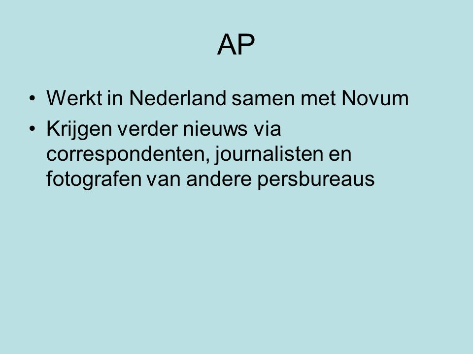 AP Werkt in Nederland samen met Novum Krijgen verder nieuws via correspondenten, journalisten en fotografen van andere persbureaus
