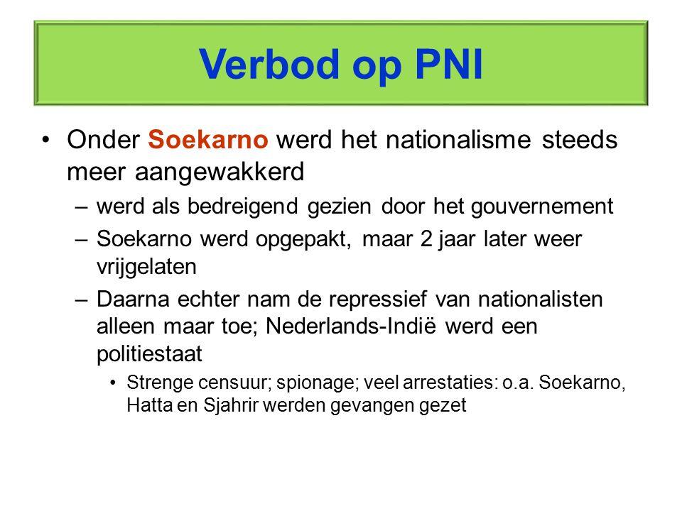 Verbod op PNI Onder Soekarno werd het nationalisme steeds meer aangewakkerd –werd als bedreigend gezien door het gouvernement –Soekarno werd opgepakt,