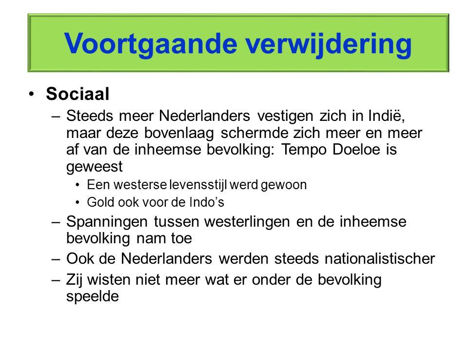 Voortgaande verwijdering Sociaal –Steeds meer Nederlanders vestigen zich in Indië, maar deze bovenlaag schermde zich meer en meer af van de inheemse b