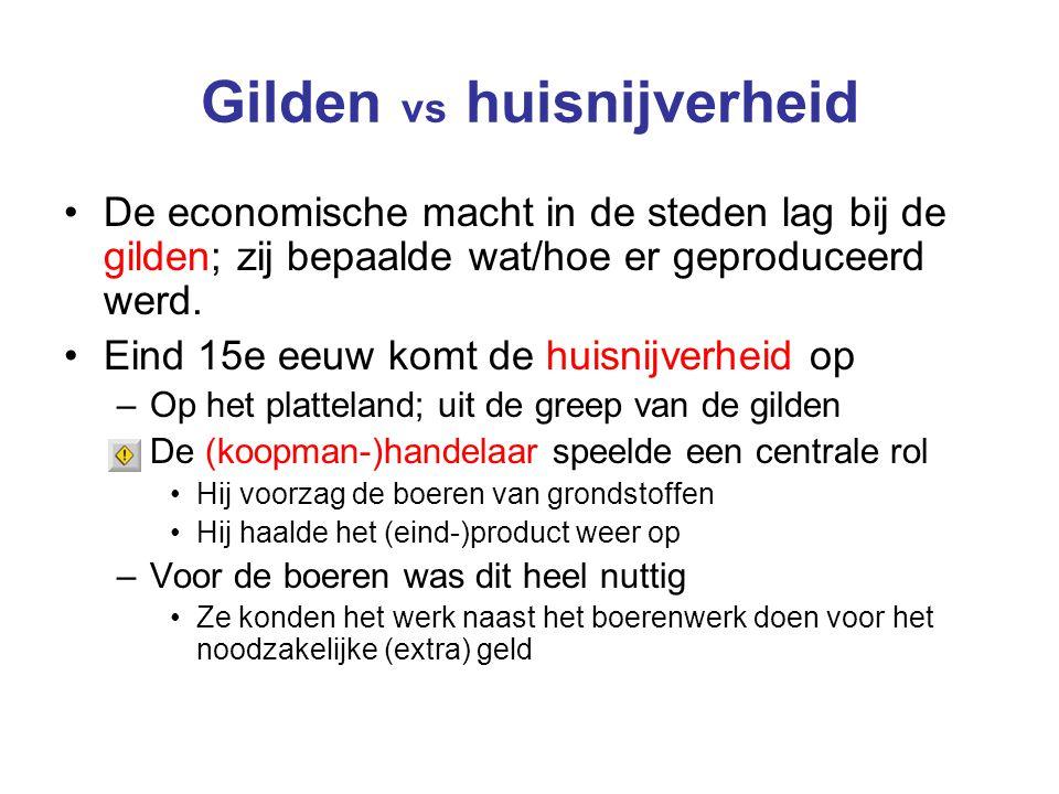 Gilden vs huisnijverheid De economische macht in de steden lag bij de gilden; zij bepaalde wat/hoe er geproduceerd werd. Eind 15e eeuw komt de huisnij
