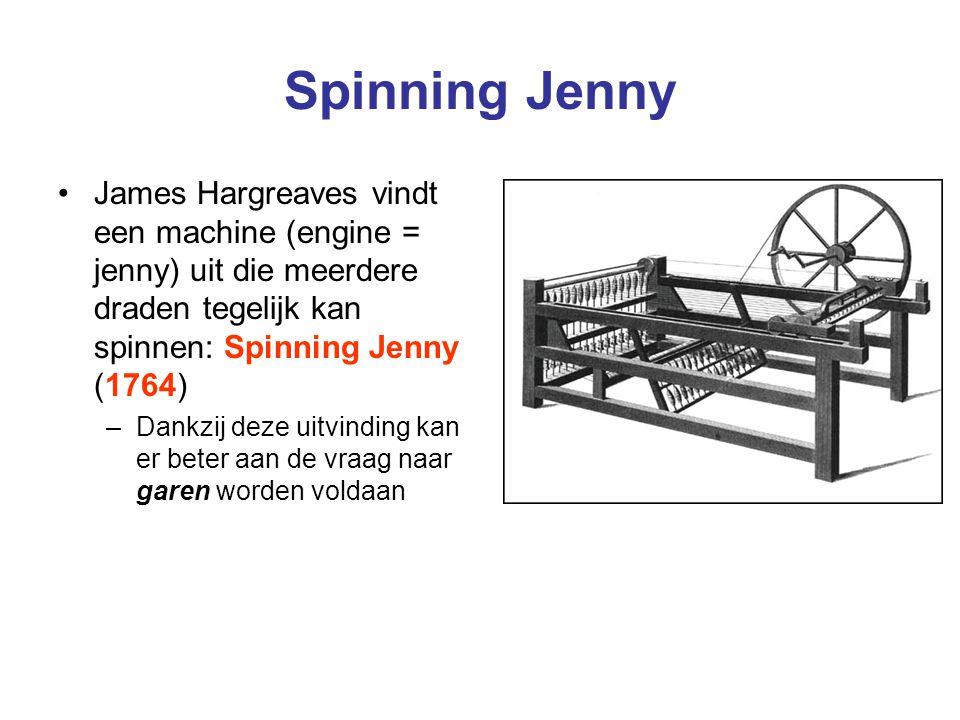 Spinning Jenny James Hargreaves vindt een machine (engine = jenny) uit die meerdere draden tegelijk kan spinnen: Spinning Jenny (1764) –Dankzij deze u