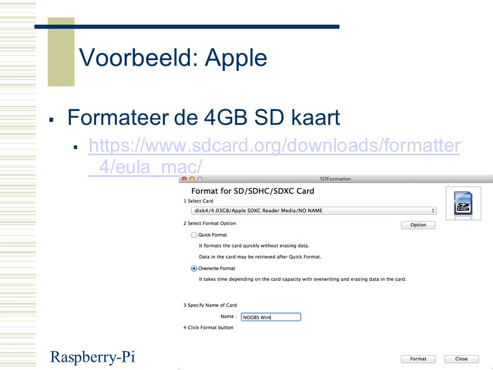 Raspberry-Pi13 Voorbeeld: Apple  Formateer de 4GB SD kaart  https://www.sdcard.org/downloads/formatter _4/eula_mac/ https://www.sdcard.org/downloads