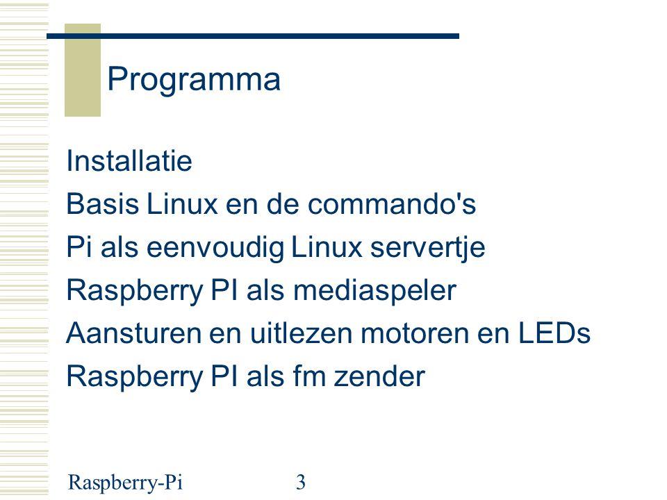 3 Programma Installatie Basis Linux en de commando's Pi als eenvoudig Linux servertje Raspberry PI als mediaspeler Aansturen en uitlezen motoren en LE