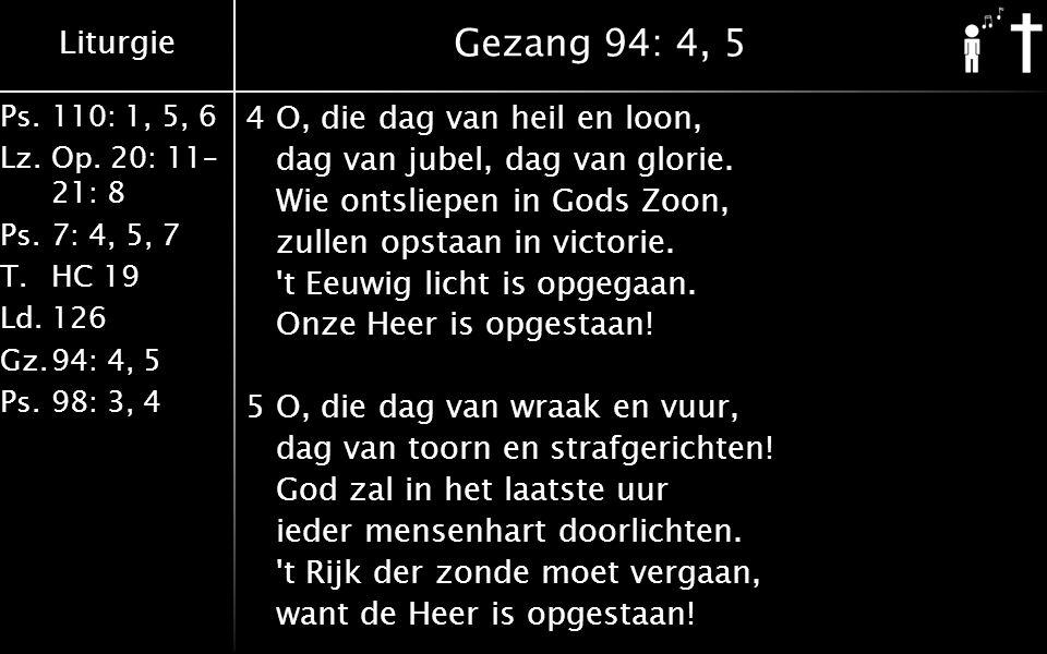 Liturgie Ps.110: 1, 5, 6 Lz.Op. 20: 11– 21: 8 Ps.7: 4, 5, 7 T.HC 19 Ld.126 Gz.94: 4, 5 Ps.98: 3, 4 Gezang 94: 4, 5 4O, die dag van heil en loon, dag v