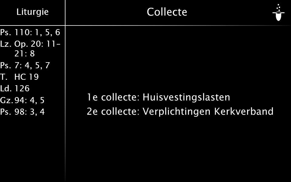 Liturgie Ps.110: 1, 5, 6 Lz.Op. 20: 11– 21: 8 Ps.7: 4, 5, 7 T.HC 19 Ld.126 Gz.94: 4, 5 Ps.98: 3, 4 Collecte 1e collecte:Huisvestingslasten 2e collecte
