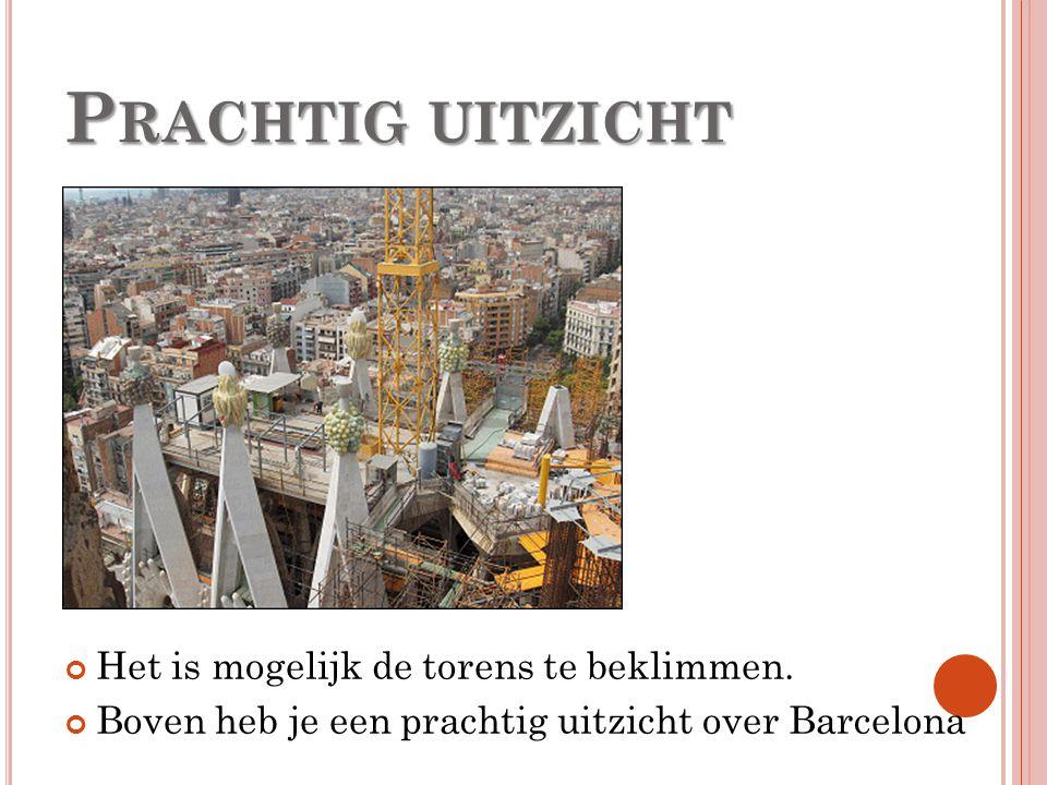 P RACHTIG UITZICHT Het is mogelijk de torens te beklimmen. Boven heb je een prachtig uitzicht over Barcelona