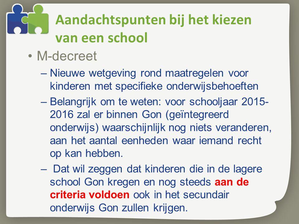Aandachtspunten bij het kiezen van een school M-decreet –Nieuwe wetgeving rond maatregelen voor kinderen met specifieke onderwijsbehoeften –Belangrijk