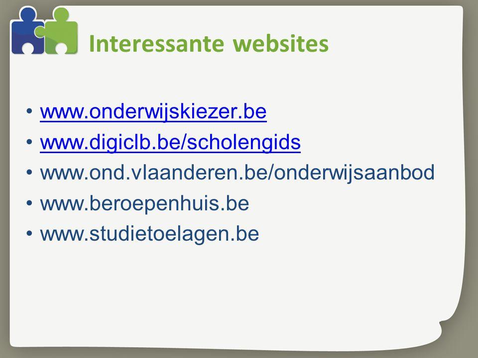 Interessante websites www.onderwijskiezer.be www.digiclb.be/scholengids www.ond.vlaanderen.be/onderwijsaanbod www.beroepenhuis.be www.studietoelagen.b