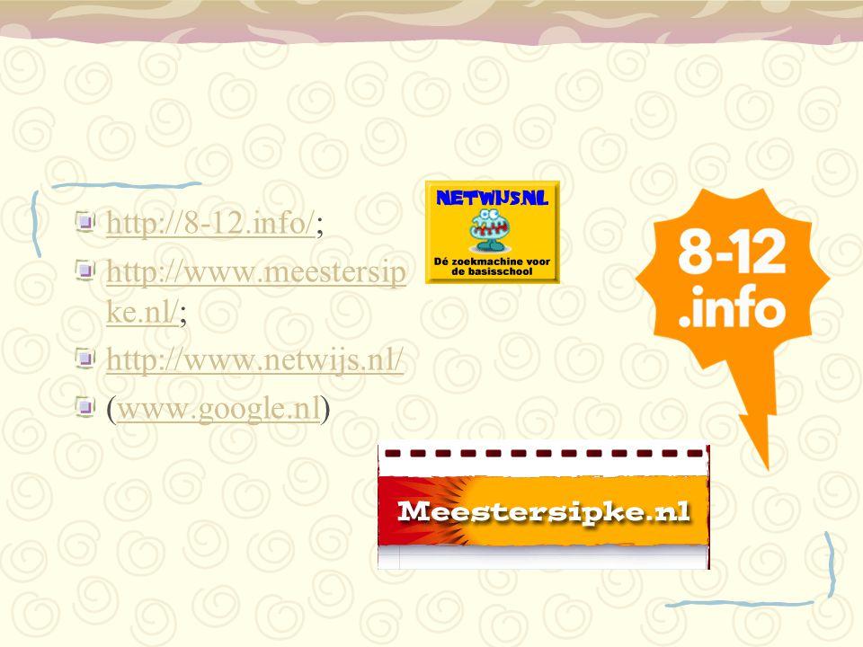 http://8-12.info/http://8-12.info/; http://www.meestersip ke.nl/http://www.meestersip ke.nl/; http://www.netwijs.nl/ (www.google.nl)www.google.nl