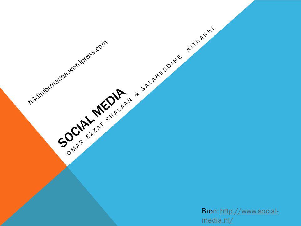SOCIAL MEDIA OMAR EZZAT SHALAAN & SALAHEDDINE AITHAKKI Bron: http://www.social- media.nl/http://www.social- media.nl/ h4dinformatica.wordpress.com