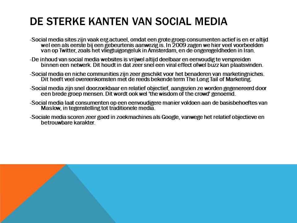 DE STERKE KANTEN VAN SOCIAL MEDIA -Social media sites zijn vaak erg actueel, omdat een grote groep consumenten actief is en er altijd wel een als eers