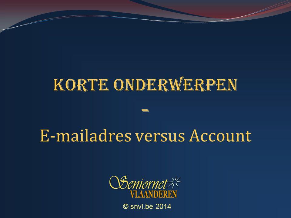 © snvl.be 2014 Korte onderwerpen - E-mailadres versus Account