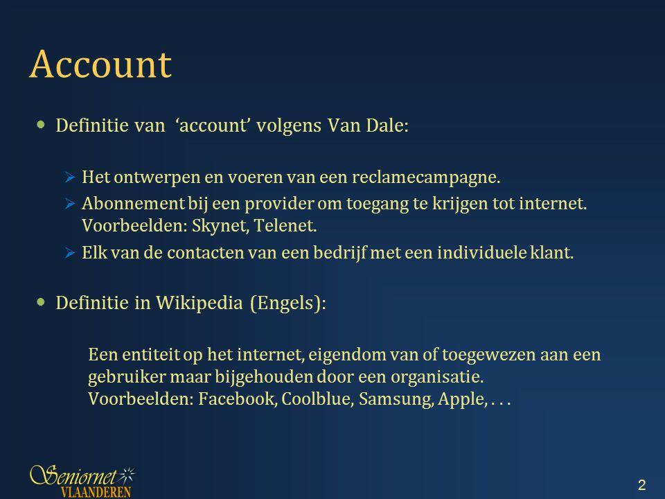 Account Definitie van 'account' volgens Van Dale:  Het ontwerpen en voeren van een reclamecampagne.  Abonnement bij een provider om toegang te krijg
