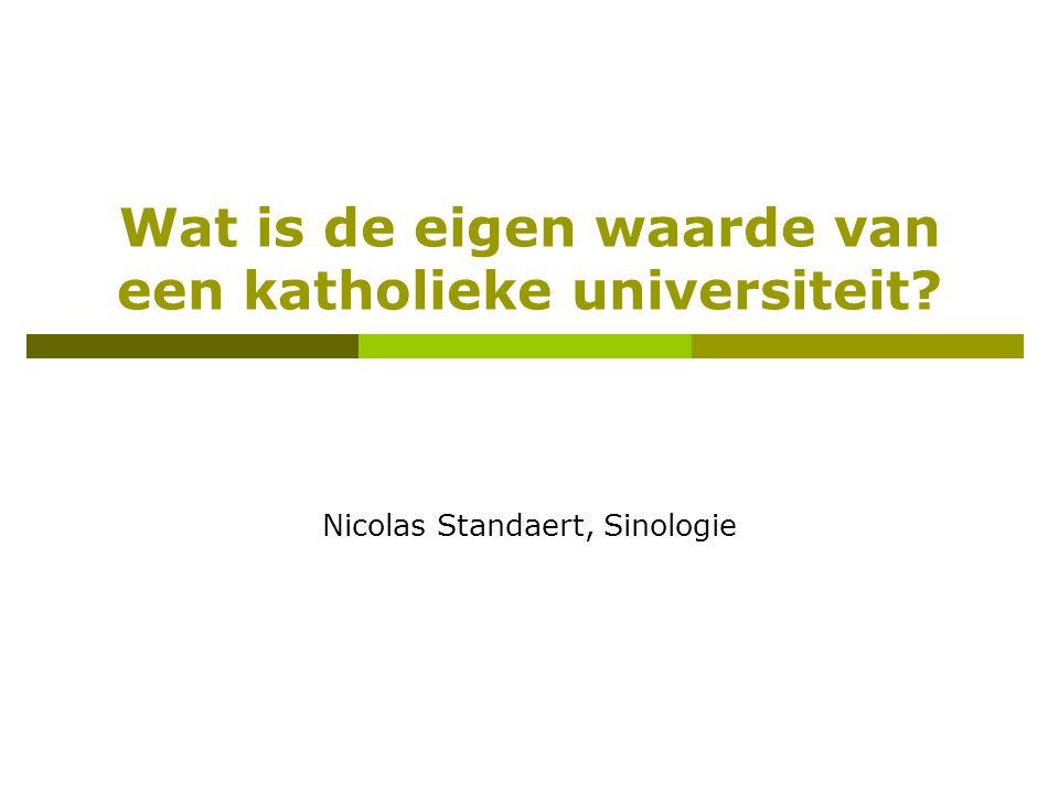 Wat is de eigen waarde van een katholieke universiteit Nicolas Standaert, Sinologie