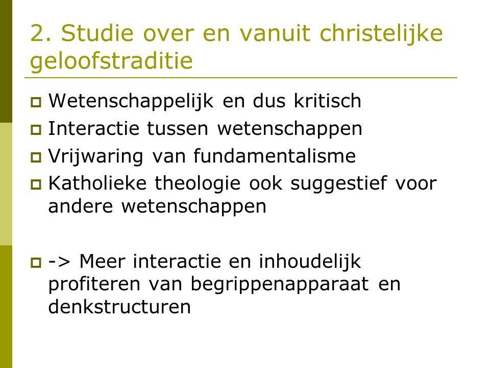 2. Studie over en vanuit christelijke geloofstraditie  Wetenschappelijk en dus kritisch  Interactie tussen wetenschappen  Vrijwaring van fundamenta