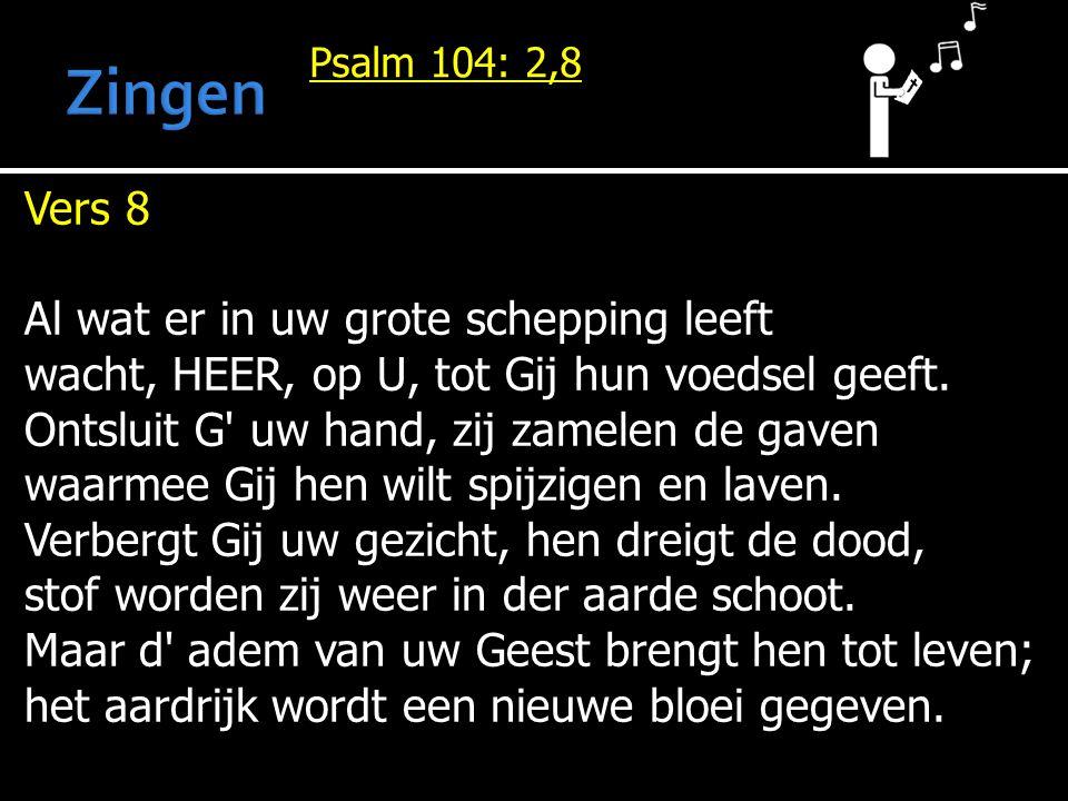 Psalm 104: 2,8 Vers 8 Al wat er in uw grote schepping leeft wacht, HEER, op U, tot Gij hun voedsel geeft.