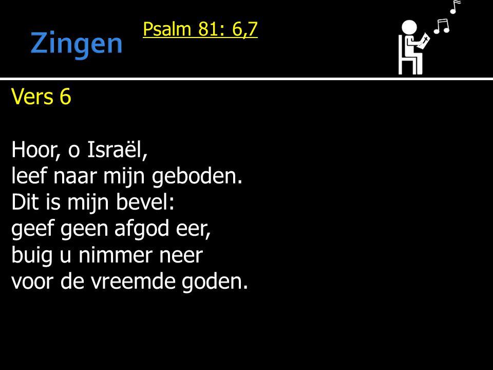 Psalm 81: 6,7 Vers 6 Hoor, o Israël, leef naar mijn geboden.