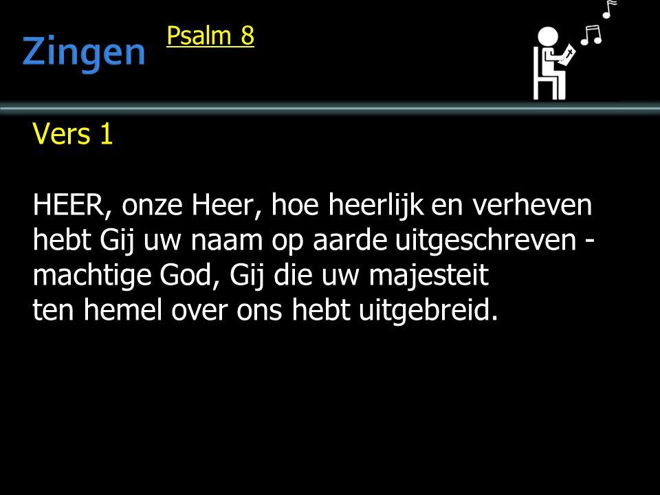 Psalm 8 Vers 1 HEER, onze Heer, hoe heerlijk en verheven hebt Gij uw naam op aarde uitgeschreven - machtige God, Gij die uw majesteit ten hemel over ons hebt uitgebreid.