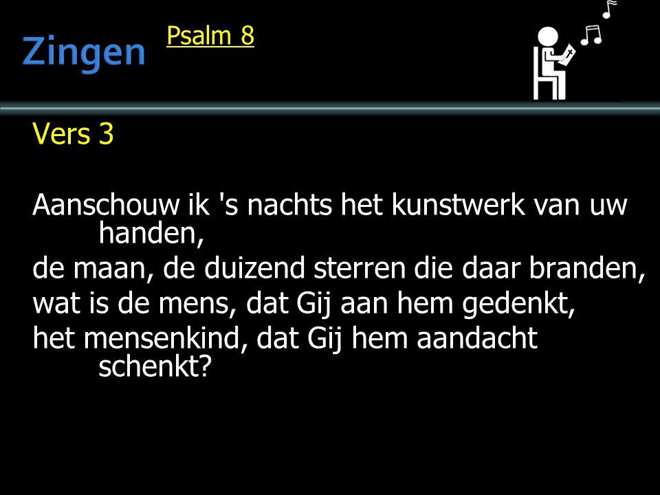 Psalm 8 Vers 3 Aanschouw ik s nachts het kunstwerk van uw handen, de maan, de duizend sterren die daar branden, wat is de mens, dat Gij aan hem gedenkt, het mensenkind, dat Gij hem aandacht schenkt