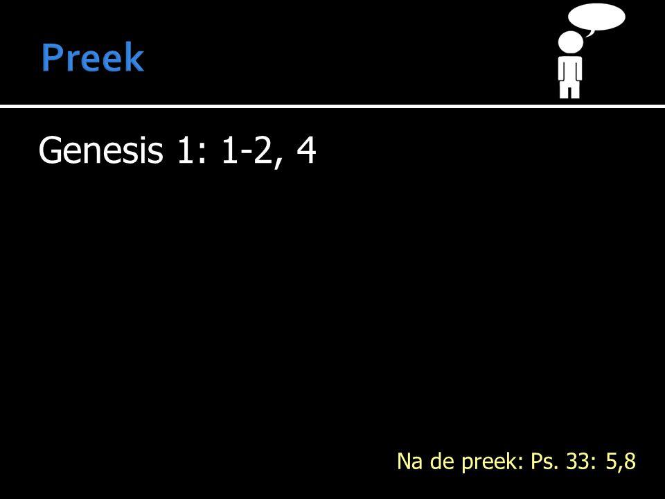 Genesis 1: 1-2, 4 Na de preek: Ps. 33: 5,8