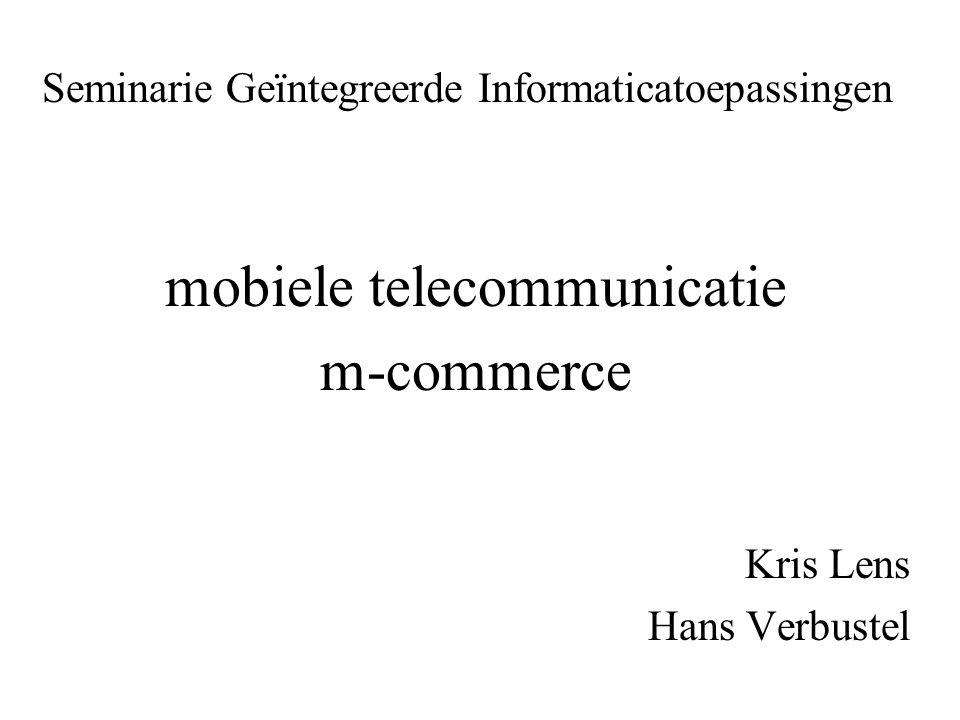 Seminarie Geïntegreerde Informaticatoepassingen mobiele telecommunicatie m-commerce Kris Lens Hans Verbustel