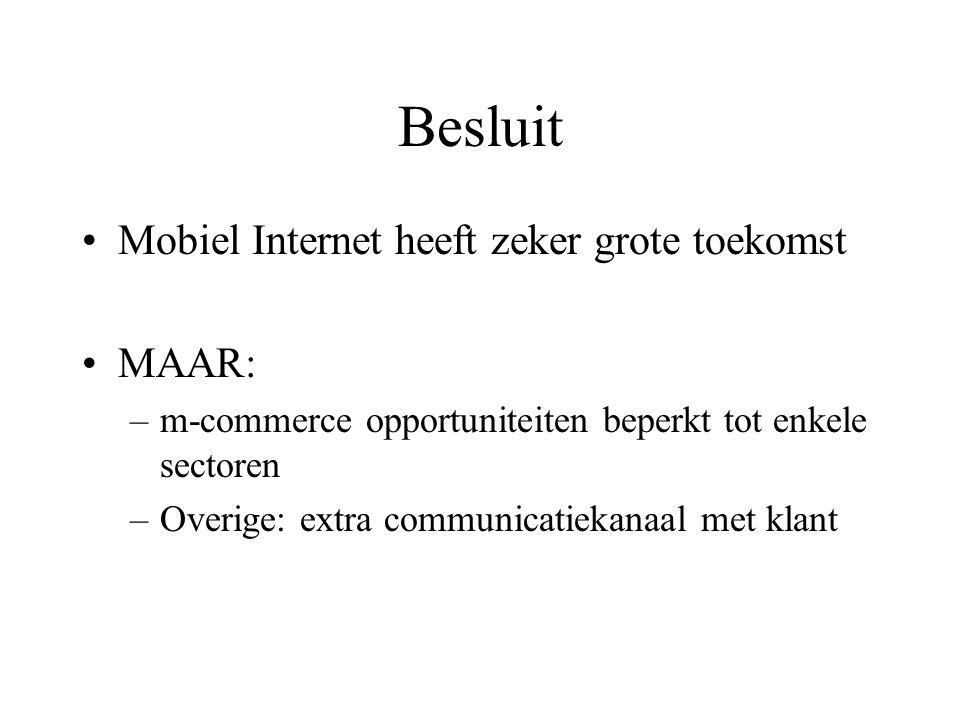 Besluit Mobiel Internet heeft zeker grote toekomst MAAR: –m-commerce opportuniteiten beperkt tot enkele sectoren –Overige: extra communicatiekanaal met klant