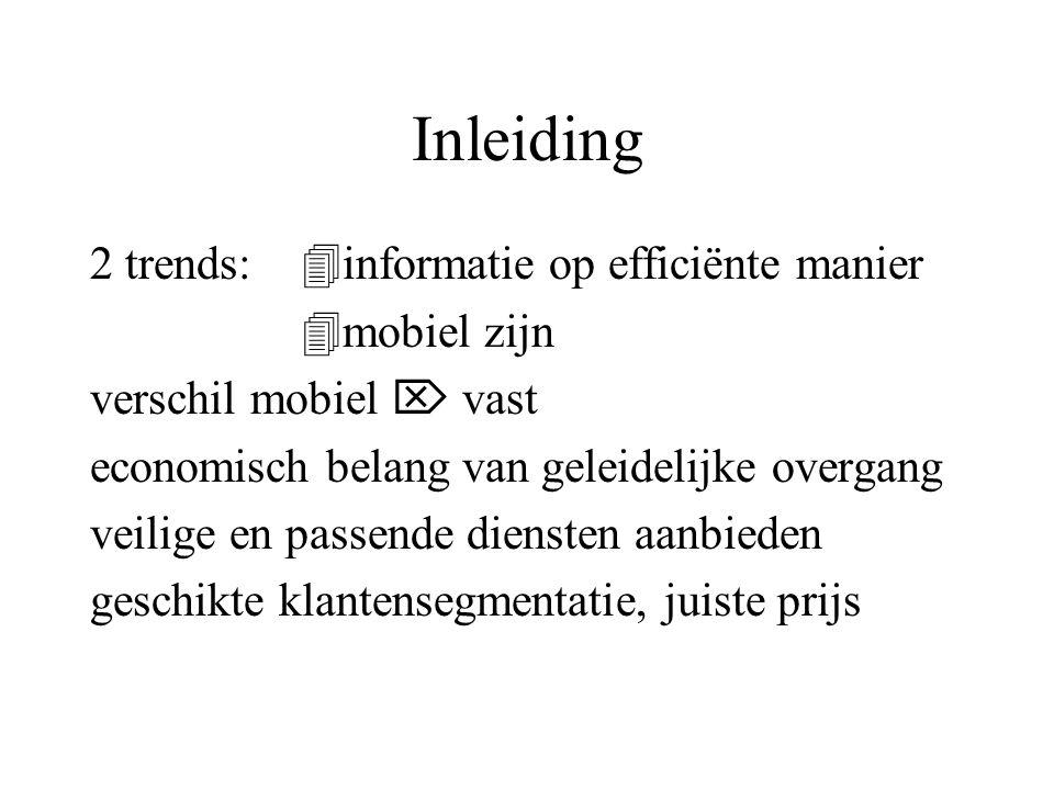 Inleiding 2 trends:  informatie op efficiënte manier  mobiel zijn verschil mobiel  vast economisch belang van geleidelijke overgang veilige en passende diensten aanbieden geschikte klantensegmentatie, juiste prijs