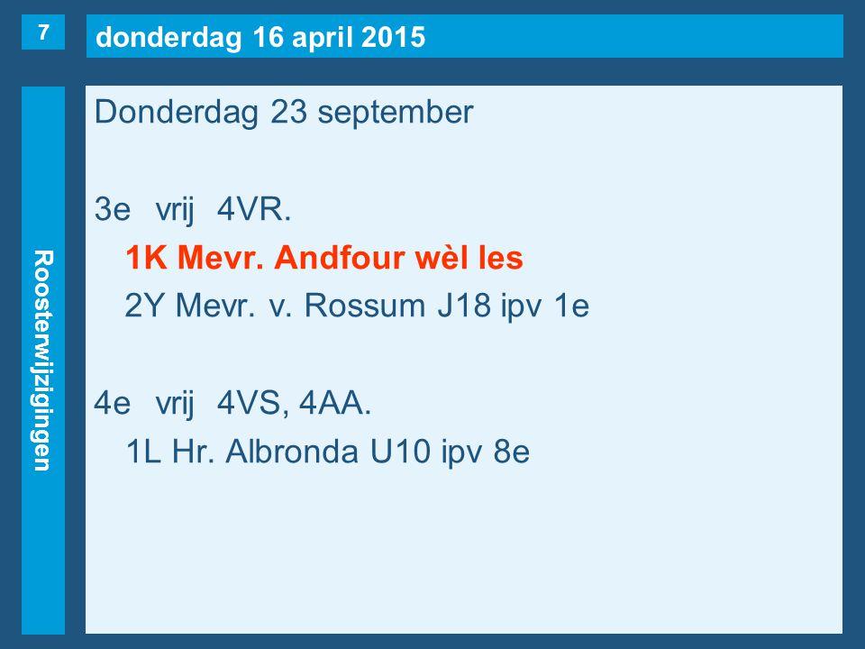 donderdag 16 april 2015 Roosterwijzigingen Donderdag 23 september 3evrij4VR.