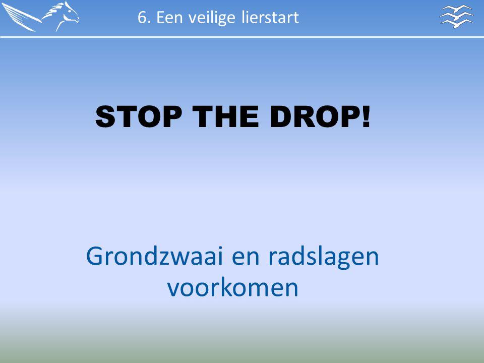 6. Een veilige lierstart STOP THE DROP! Grondzwaai en radslagen voorkomen
