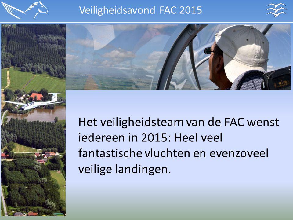 Veiligheidsavond FAC 2015 Het veiligheidsteam van de FAC wenst iedereen in 2015: Heel veel fantastische vluchten en evenzoveel veilige landingen.