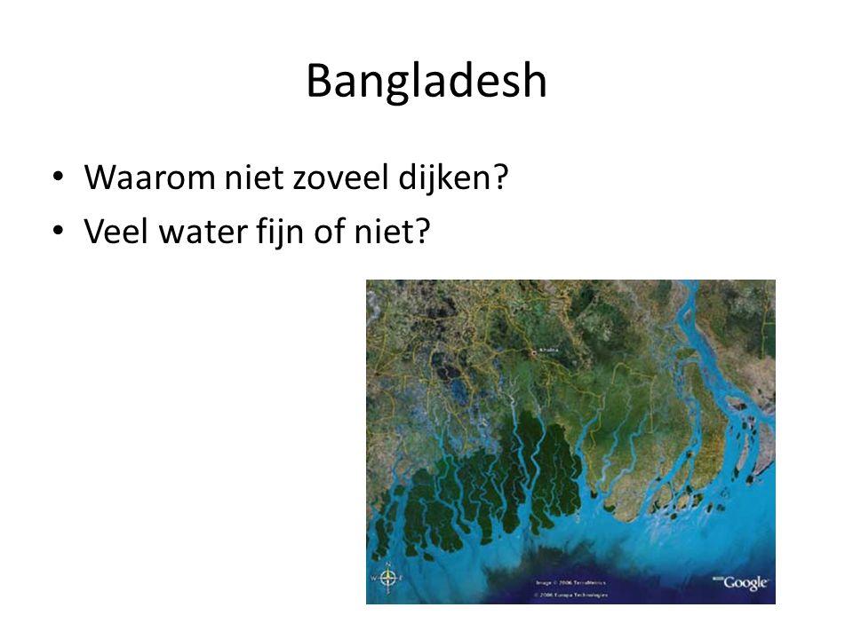 Bangladesh Waarom niet zoveel dijken? Veel water fijn of niet?