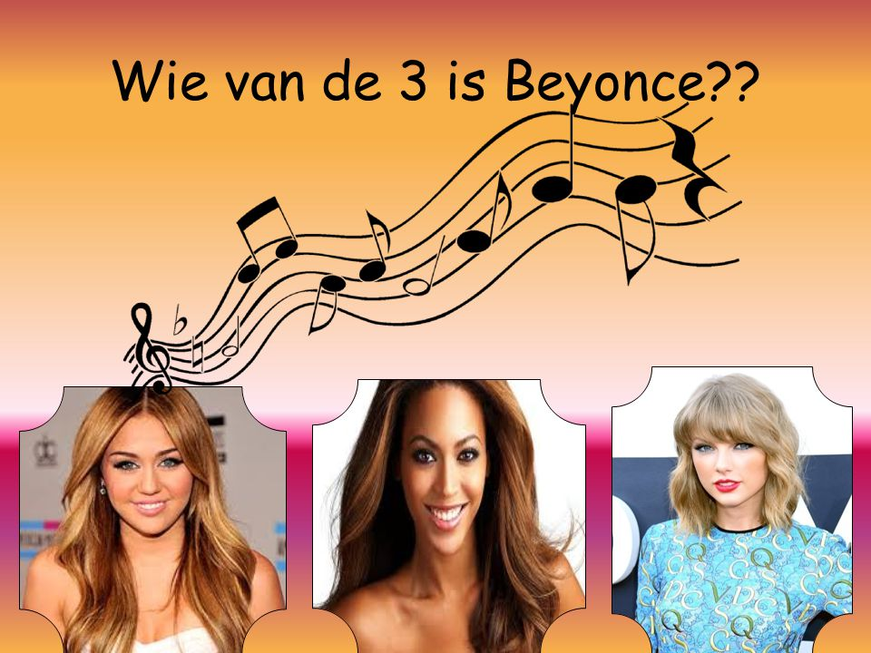 Wie van de 3 is Beyonce??