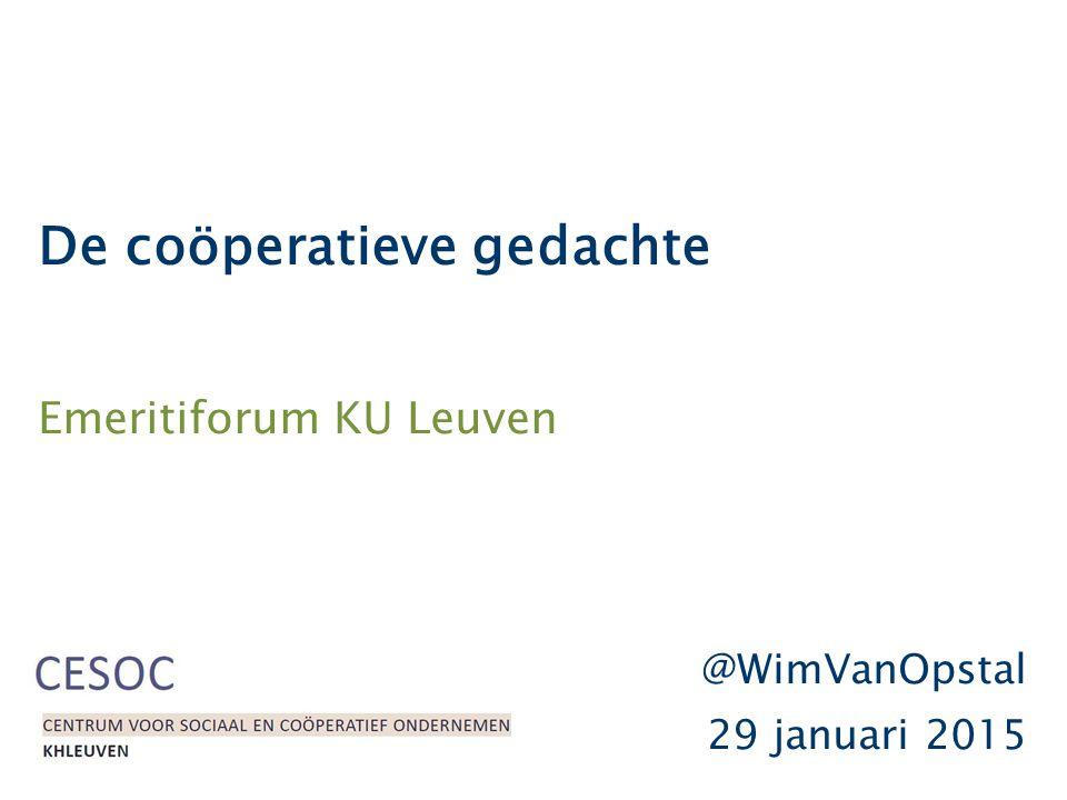 De coöperatieve gedachte Emeritiforum KU Leuven @WimVanOpstal 29 januari 2015