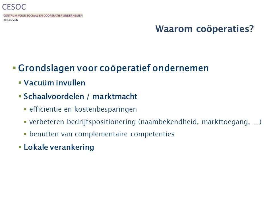 Waarom coöperaties?  Grondslagen voor coöperatief ondernemen  Vacuüm invullen  Schaalvoordelen / marktmacht  efficiëntie en kostenbesparingen  ve