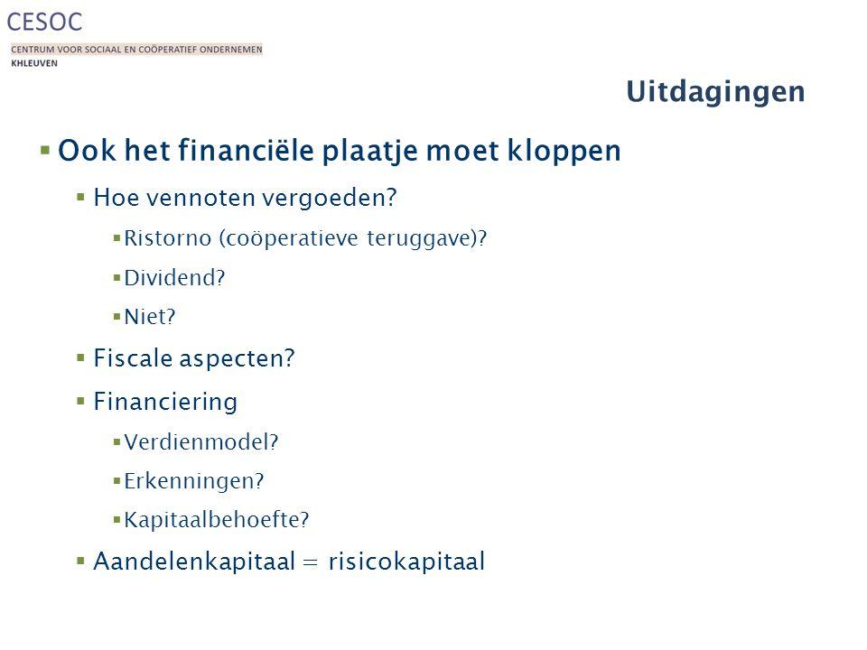 Uitdagingen  Ook het financiële plaatje moet kloppen  Hoe vennoten vergoeden?  Ristorno (coöperatieve teruggave)?  Dividend?  Niet?  Fiscale asp