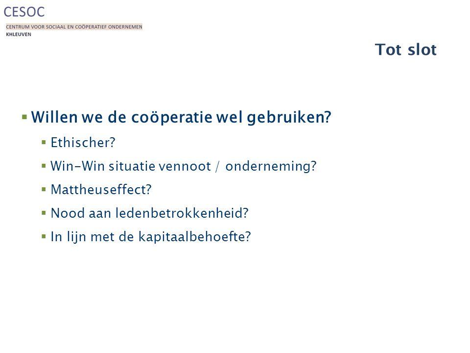 Tot slot  Willen we de coöperatie wel gebruiken?  Ethischer?  Win-Win situatie vennoot / onderneming?  Mattheuseffect?  Nood aan ledenbetrokkenhe