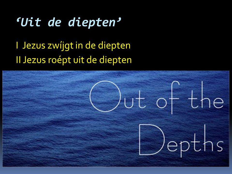 'Uit de diepten' I Jezus zwíjgt in de diepten II Jezus roépt uit de diepten