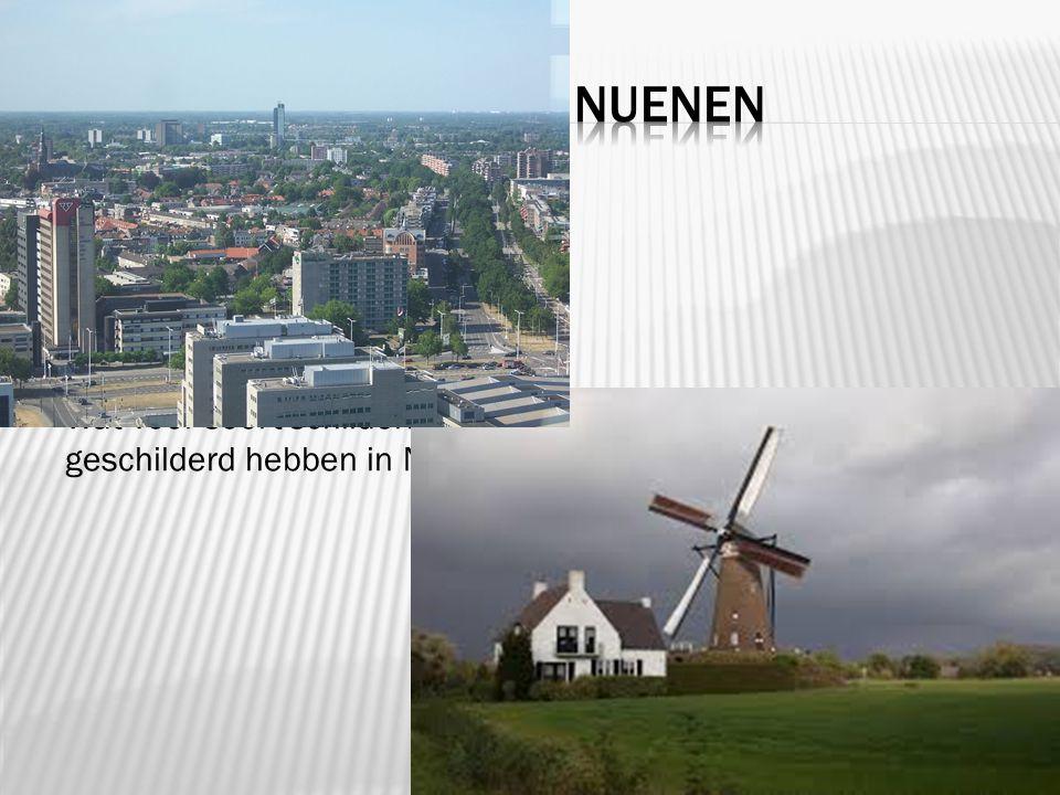 Wie is er ooit in Nuenen geweest? Hoe ziet het eruit in Nuenen? Wat voor soort schilderijen zou Vincent van Gogh geschilderd hebben in Nuenen?