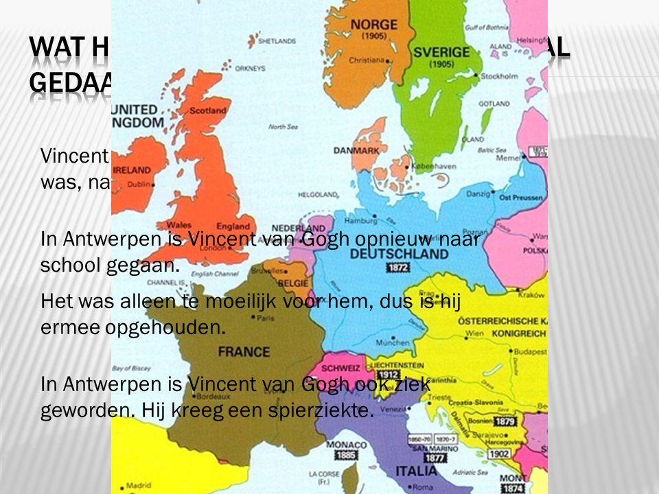 Vincent van Gogh is nadat hij in Nuenen geweest was, naar Antwerpen gegaan. In Antwerpen is Vincent van Gogh opnieuw naar school gegaan. Het was allee