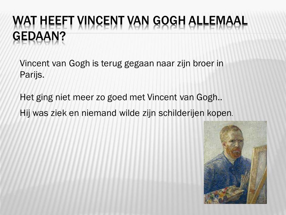 Vincent van Gogh is terug gegaan naar zijn broer in Parijs. Het ging niet meer zo goed met Vincent van Gogh.. Hij was ziek en niemand wilde zijn schil