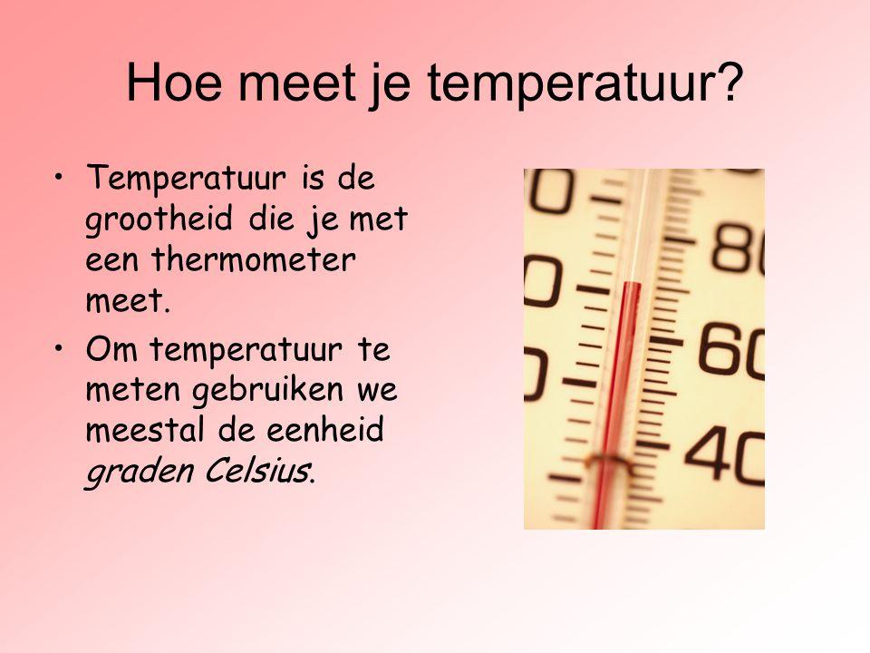 Hoe meet je temperatuur? Temperatuur is de grootheid die je met een thermometer meet. Om temperatuur te meten gebruiken we meestal de eenheid graden C