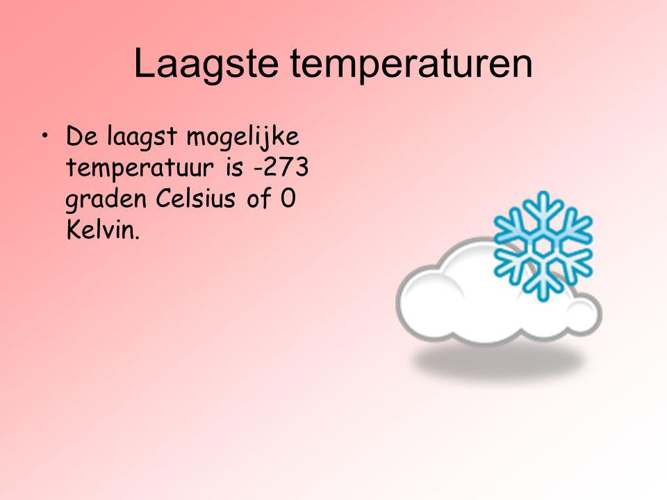 Laagste temperaturen De laagst mogelijke temperatuur is -273 graden Celsius of 0 Kelvin.