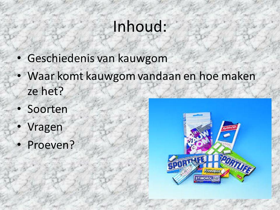 Inhoud: Geschiedenis van kauwgom Waar komt kauwgom vandaan en hoe maken ze het? Soorten Vragen Proeven?