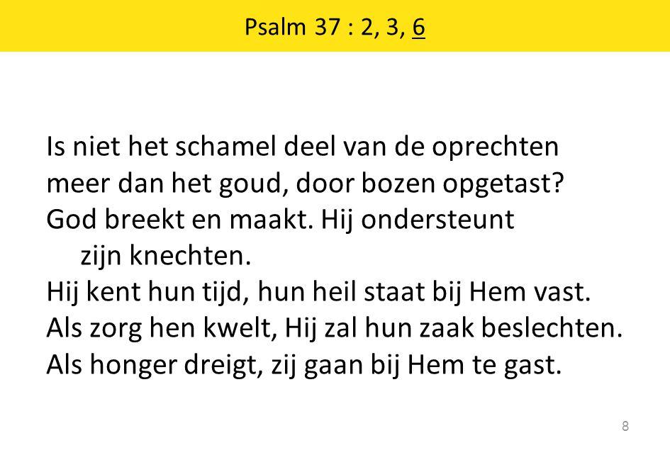 19 9 eens gaan bózen te grónde; en die hopen op de Éne, zij beérven het áardrijk.