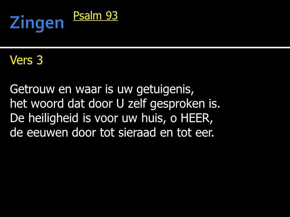 Vers 3 Getrouw en waar is uw getuigenis, het woord dat door U zelf gesproken is. De heiligheid is voor uw huis, o HEER, de eeuwen door tot sieraad en