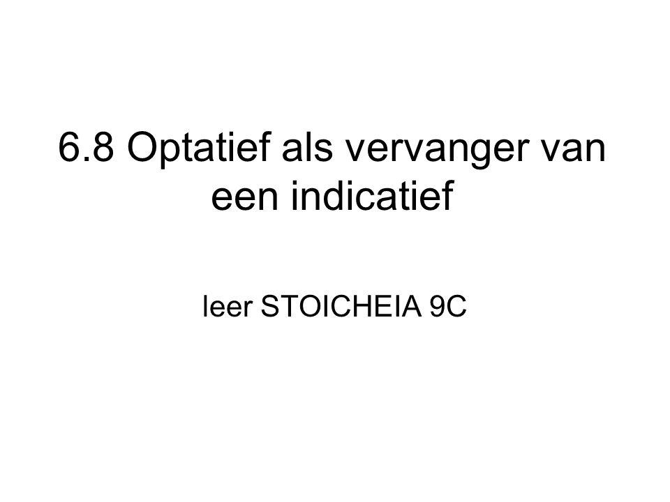 6.8 Optatief als vervanger van een indicatief leer STOICHEIA 9C